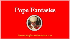 Magnificat Meal Movement  - POPE FANTASIEs