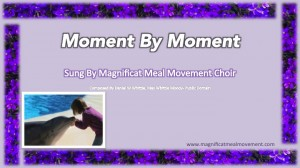 Moment By Moment - Magnificat Meal Movement Choir