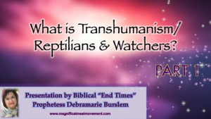 What is Transhumanism- Reptilians & Watchers - Part 1